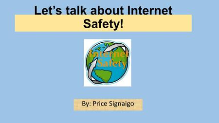 Let's talk about Internet Safety!
