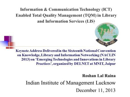 Information & Communication Technology (ICT) Enabled Total Quality Management (TQM) in Library and Information Services (LIS) Keynote Address Delivered.
