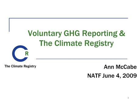 1 Voluntary GHG Reporting & The Climate Registry Ann McCabe NATF June 4, 2009.