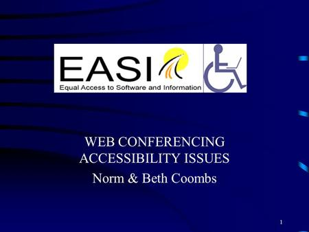 WEB <strong>CONFERENCING</strong> ACCESSIBILITY ISSUES Norm & Beth Coombs 1.