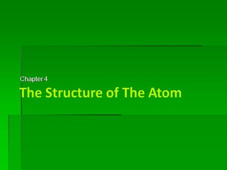 Chapter 4.  Smallest part of an element that retains the properties of that element  all elements are made of indivisible atoms.