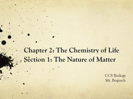 Chapter 2: The Chemistry of Life Section 1: The Nature of Matter