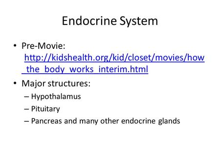 Endocrine System Pre-Movie: Major structures: Hypothalamus Pituitary