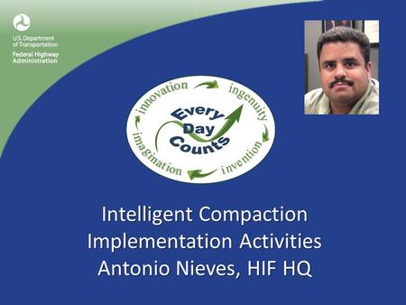 Intelligent Compaction Implementation Activities Antonio Nieves, HIF HQ.
