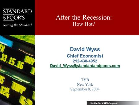 After the Recession: How Hot? David Wyss Chief Economist 212-438-4952 TVB New York September 8, 2004.