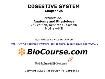 Copyright ©2002 The McGraw-Hill Companies. DIGESTIVE SYSTEM Chapter 25 extraído de: <strong>Anatomy</strong> <strong>and</strong> <strong>Physiology</strong> 2 nd. edition, Kenneth S. Saladin McGraw-Hill.