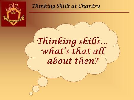 Thinking Skills at Chantry Thinking skills… what's that all about then?