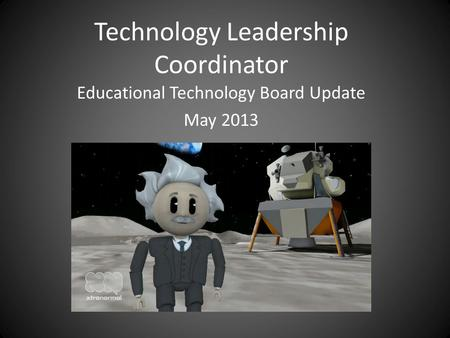 Technology Leadership Coordinator Educational Technology Board Update May 2013.