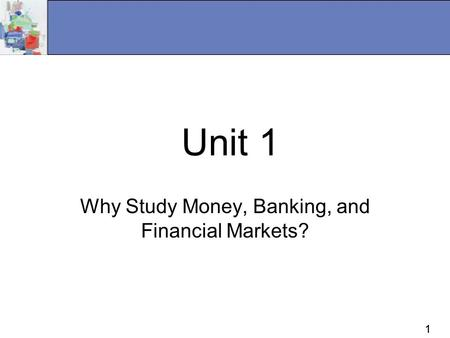 11 Unit 1 Why Study Money, Banking, and Financial Markets?