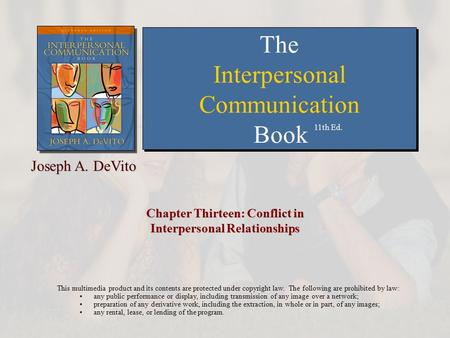 Chapter Thirteen: Conflict in Interpersonal Relationships This multimedia product and its contents are protected under copyright law. The following are.
