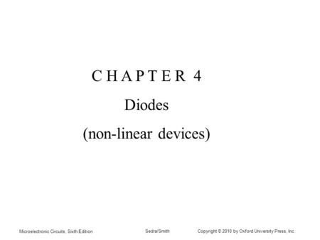 Microelectronic Circuits, Sixth Edition Sedra/Smith Copyright © 2010 by Oxford University Press, Inc. C H A P T E R 4 <strong>Diodes</strong> (non-linear devices)