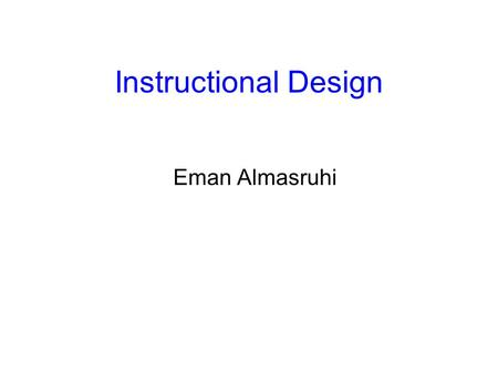 Instructional Design Eman Almasruhi.
