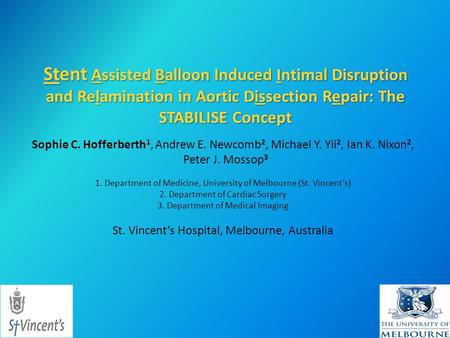 Stent Assisted Balloon Induced Intimal Disruption and Relamination in Aortic Dissection Repair: The STABILISE Concept Sophie C. Hofferberth 1, Andrew E.