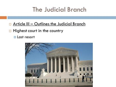 The Judicial Branch  Article III – Outlines the Judicial Branch  Highest court in the country  Last resort.