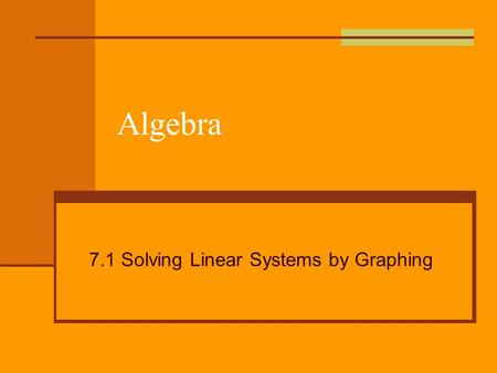 Algebra 7.1 Solving Linear Systems by Graphing. System of Linear Equations (linear systems) Two equations with two variables. An example: 4x + 5y = 3.