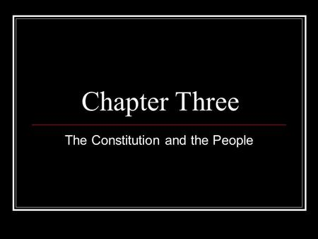 Chapter Three The Constitution and the People. Preamble Lists the goals and purposes of the Federal govt. A more perfect union Establish justice Insure.