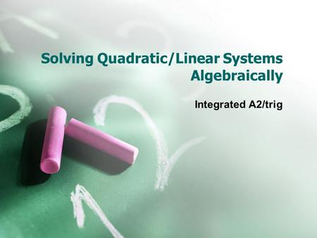 Solving Quadratic/Linear Systems Algebraically Integrated A2/trig.