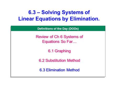 6.3 – Solving Systems of Linear Equations by Elimination.
