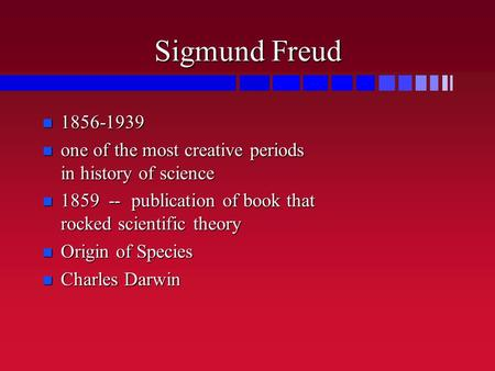 <strong>Sigmund</strong> Freud 1856-1939 1856-1939 one of the most creative periods in history of science one of the most creative periods in history of science 1859 --