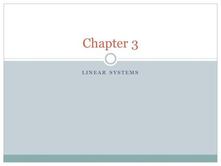 "LINEAR SYSTEMS Chapter 3. Definitions System  System (form Latin systema)- ""set of interacting or interdependent entities forming an integrated whole"""