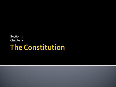 Section 3 Chapter 7 The Constitution.