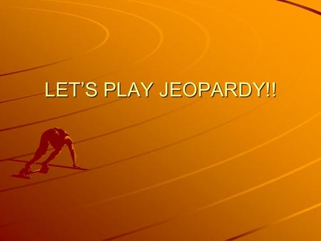LET'S PLAY JEOPARDY!! Water on Earth Surface Water Water Underground Using Fresh Water Water to Drink Q $100 Q $200 Q $300 Q $400 Q $500 Q $100 Q $200.