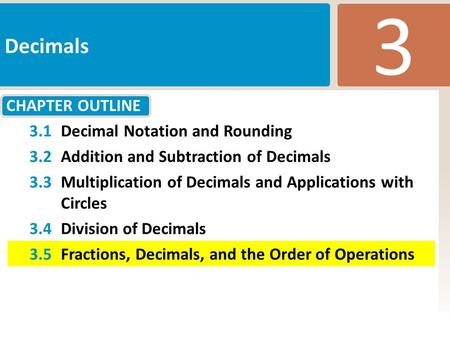 CHAPTER OUTLINE 3 Decimals Slide 1 Copyright (c) The McGraw-Hill Companies, Inc. Permission required for reproduction or display. 3.1Decimal Notation and.
