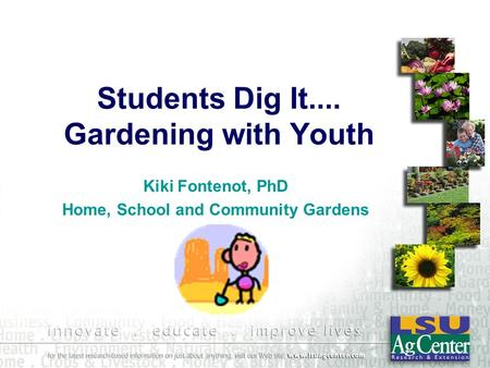 Students Dig It.... <strong>Gardening</strong> with Youth Kiki Fontenot, PhD Home, School and Community <strong>Gardens</strong>.