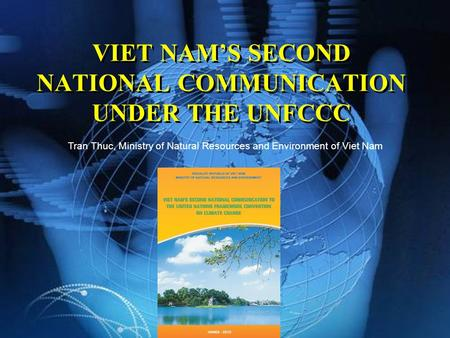 VIET NAM'S SECOND NATIONAL COMMUNICATION UNDER THE UNFCCC Tran Thuc, Ministry of Natural Resources and Environment of Viet Nam.