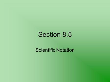 Section 8.5 Scientific Notation.