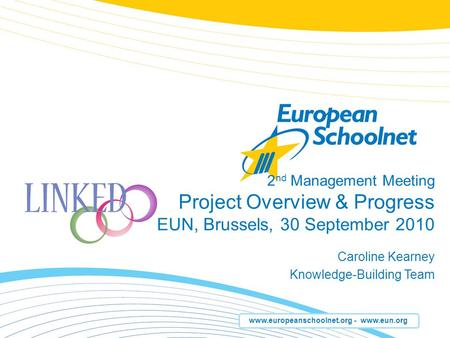 Www.europeanschoolnet.org - www.eun.org 2 nd Management Meeting Project Overview & Progress EUN, Brussels, 30 September 2010 Caroline Kearney Knowledge-Building.