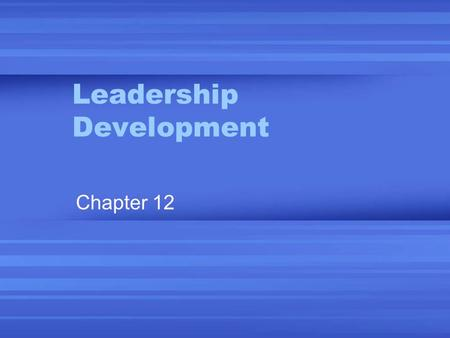 "<strong>Leadership</strong> <strong>Development</strong> Chapter 12. ""Management is doing things right; <strong>leadership</strong> is doing the right things."" ~Peter F. Drucker."