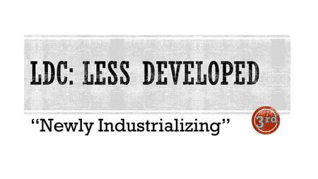 """Newly Industrializing"". High Poverty, Low GNP, Trade Dependency, Weak Infrastructure."