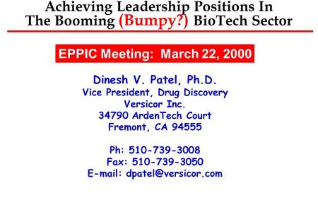 Achieving <strong>Leadership</strong> Positions In The Booming (Bumpy?) BioTech Sector Dinesh V. Patel, Ph.D. Vice President, Drug Discovery Versicor Inc. 34790 ArdenTech.