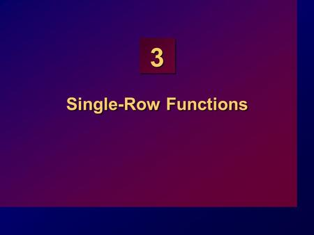 3 Single-Row Functions. 3-2 Objectives At the end of this lesson, you should be able to: Describe various types of functions available in SQL Use character,
