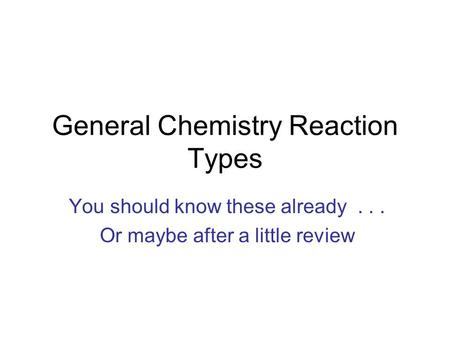 General Chemistry Reaction Types