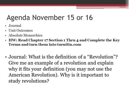 Agenda November 15 or 16 Journal Unit Outcomes Absolute Monarchies HW: Read Chapter 17 Section 1 Thru 4 and Complete the Key Terms and turn them into turnitin.com.