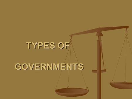 TYPES OF GOVERNMENTS.