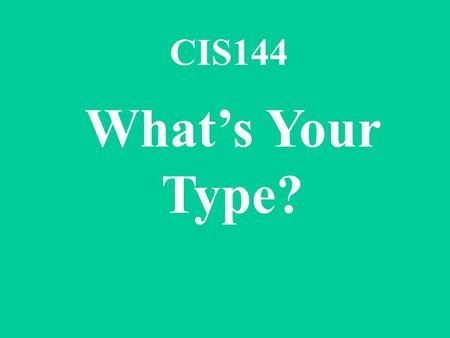 CIS144 What's Your Type?.