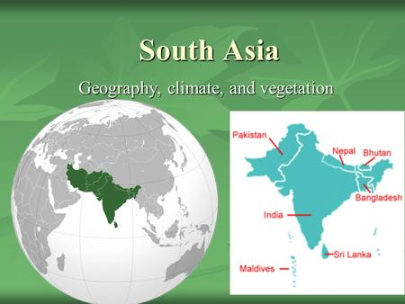 South Asia Geography, climate, and vegetation. Landforms and Resources Considered a subcontinent. Considered a subcontinent. having a certain geographical.