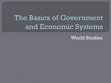 The Basics of Government and Economic Systems