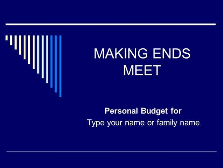 MAKING ENDS MEET Personal Budget for Type your name or family name.