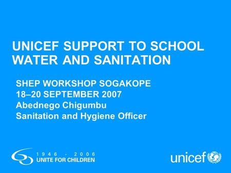 UNICEF SUPPORT TO SCHOOL WATER AND SANITATION