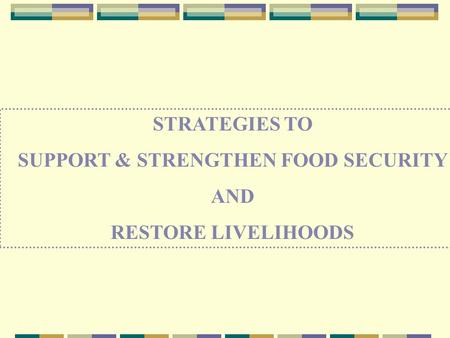 STRATEGIES TO SUPPORT & STRENGTHEN FOOD SECURITY AND RESTORE LIVELIHOODS.