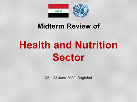 Midterm Review of Health and Nutrition Sector 22 – 23 June 2009, Baghdad.