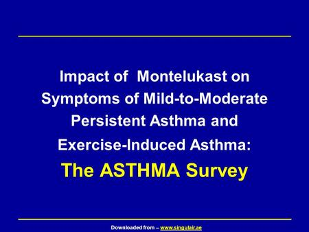 Impact of Montelukast on Symptoms of Mild-to-Moderate Persistent Asthma and Exercise-Induced Asthma: The ASTHMA Survey The ASTHMA* survey was supported.