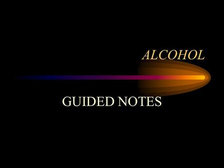 ALCOHOL GUIDED NOTES ALCOHOL ETHYL ALCOHOL –Used also in antifreeze! –Alcohol is the most abused drug in the world!