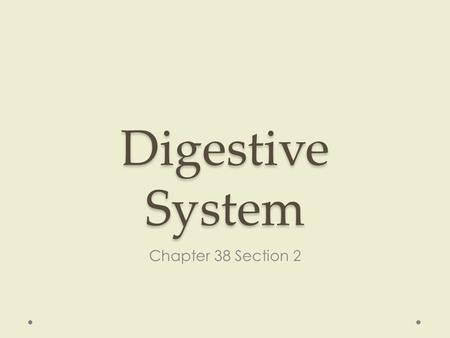 Digestive System Chapter 38 Section 2. Types of Digestion 1)CHEMICAL DIGESTION  Digestion done using enzymes and acid; purpose is to break food into.