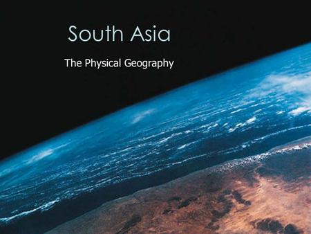 South Asia The Physical Geography. Standard 8.2.1 You should be able to identify the major political features of the region Demonstrate mastery by successfully.