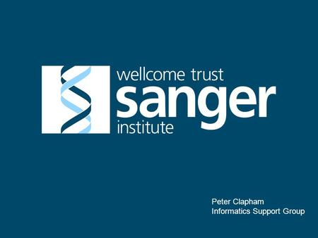 Peter Clapham Informatics Support Group. About the Institute ● Funded by Wellcome Trust. ● 2 nd largest research charity in the world. ● ~700 employees.